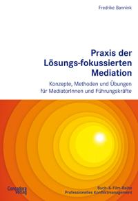 Cover image Praxis der Losungs-fokussierten Mediation. Konzepte, Methoden und Übungen fur Mediatorinnen und Führungskräfte.